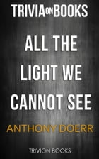 All the Light we Cannot See by Anthony Doerr (Trivia-On-Books) by Trivion Books