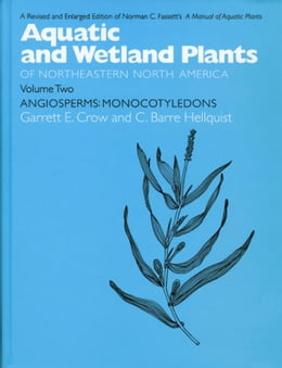 Book Aquatic and Wetland Plants of Northeastern North America, Volume II: A Revised and Enlarged Edition… by Hellquist, C. Barre