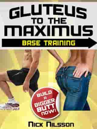 Gluteus to the Maximus - Base Training: Build a Bigger Butt Now!