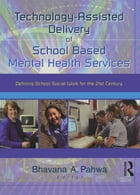 Technology-Assisted Delivery of School Based Mental Health Services: Defining School Social Work for the 21st Century by Bhavna Pahwa