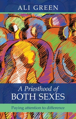Book A Priesthood of Both Sexes: Paying attention to difference by Ali Green