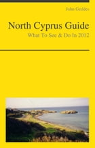 North Cyprus Travel Guide - What To See & Do by John Geddes