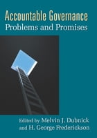 Accountable Governance: Problems and Promises by Melvin J. Dubnick