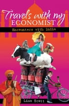 Travels with My Economist: Encounters with India by Lisa Scott
