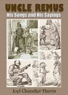 UNCLE REMUS,His Songs and His Sayings: With Over 100 Illustration by Joel Chandler Harris