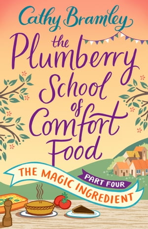 The Plumberry School of Comfort Food - Part Four The Magic Ingredient