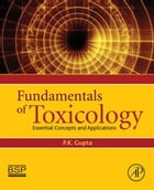 Fundamentals of Toxicology: Essential Concepts and Applications by PK Gupta