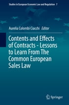 Contents and Effects of Contracts-Lessons to Learn From The Common European Sales Law by Aurelia  Colombi Ciacchi