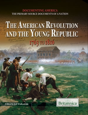 The American Revolution and the Young Republic 1763 to 1816