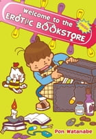 Welcome to the Erotic Bookstore, Vol. 2 by Pon Watanabe