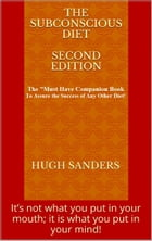 The Subconscious Diet: It's not what you put in your mouth; it is what you put in your mind! by Hugh Sanders