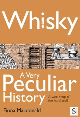 Book Whisky, A Very Peculiar History by Fiona Macdonald