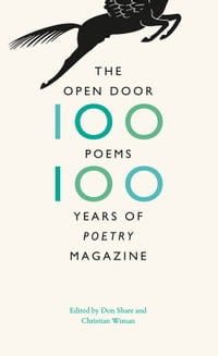 """The Open Door: One Hundred Poems, One Hundred Years of """"Poetry"""" Magazine"""