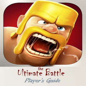 Clash of Clans: The Ultimate Battle Game Player?s Guide with the Information of Builders,  Walls,  Dragon,  Mortar,  Barbarians,  Cannons and Archers,  Most