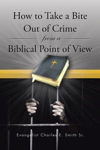 How to Take a Bite Out of Crime from a Biblical Point of View