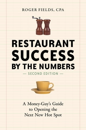 Restaurant Success by the Numbers,  Second Edition A Money-Guy's Guide to Opening the Next New Hot Spot