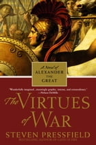 The Virtues of War: A Novel of Alexander the Great by Steven Pressfield