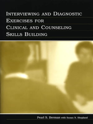 Interviewing and Diagnostic Exercises for Clinical and Counseling Skills Building