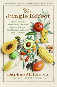 The Jungle Effect: Healthiest Diets from Around the World--Why They Work and How to Make Them Work…