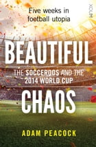 Beautiful Chaos: The Socceroos and the 2014 World Cup by Adam Peacock