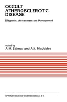Occult Atherosclerotic Disease: Diagnosis, Assessment and Management by A-M. Salmasi