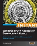 Instant Windows 8 C++ Application Development How-to by Taruna Verma