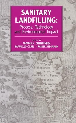 Book Sanitary Landfilling: Process, Technology and Environmental Impact by Christensen, Thomas