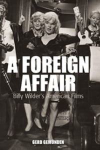 A Foreign Affair: Billy Wilder's American Films