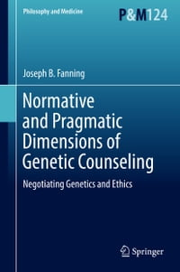 Normative and Pragmatic Dimensions of Genetic Counseling: Negotiating Genetics and Ethics