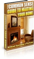 The Common Sense Guide To Heating Your Home a5b6ca2c-8581-4e11-8862-4c6694369ab6