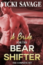 A Bride for a Billionaire Bear Shifter: the Complete Set by Vicki Savage