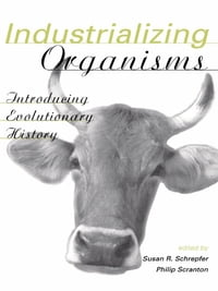 Industrializing Organisms: Introducing Evolutionary History