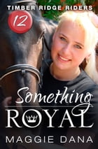 Something Royal by Maggie Dana