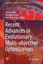 Recent Advances in Evolutionary Multi-objective Optimization by Slim Bechikh