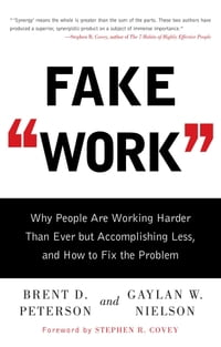 Fake Work: Why People Are Working Harder than Ever but Accomplishing Less, and How to Fix the…