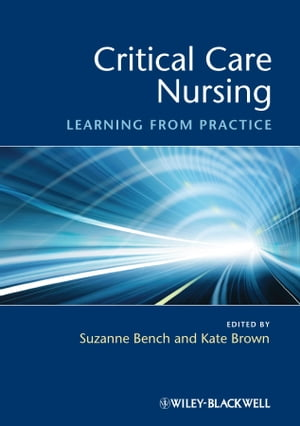 Critical Care Nursing Learning from Practice