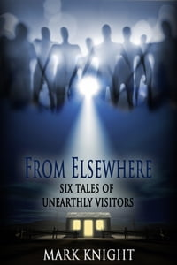 From Elsewhere: Six Tales of Unearthly Visitors