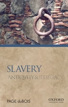 Slavery: Antiquity and Its Legacy by Page duBois
