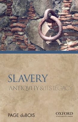 Book Slavery: Antiquity and Its Legacy by Page duBois