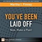 You¿ve Been Laid Off: Now, Make a Plan! by Martha I. Finney