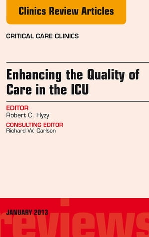 Enhancing the Quality of Care in the ICU,  An Issue of Critical Care Clinics,