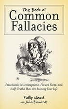The Book of Common Fallacies: Falsehoods, Misconceptions, Flawed Facts, and Half-Truths That Are…