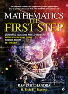 Mathematics the First Step: The beginner's choice for engineering exams preparation.ok for JEE Mains/Advanced, NTSE, KVPY, Olymp by Ramesh Chandra