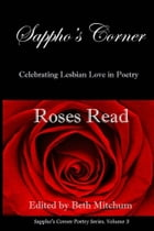 Roses Read: Sappho's Corner Poetry Series by Beth Mitchum