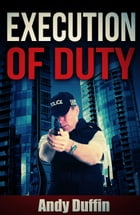 Execution of Duty by Andy Duffin