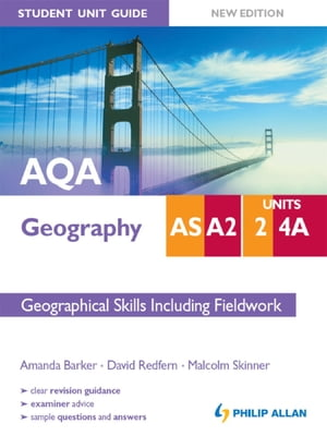 AQA AS/A2 Geography Student Unit Guide: Unit 2 and 4a New Edition Geographical Skills including Fieldwork Student Unit Guide