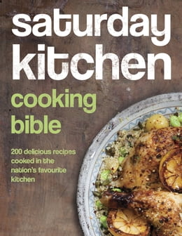Book Saturday Kitchen Cooking Bible: 200 Delicious Recipes Cooked in the Nation's Favourite Kitchen by Various