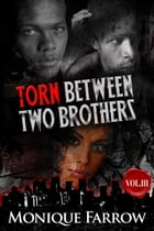 Torn Between Two Brothers Volume III by Monique Farrow
