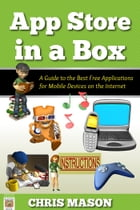 App Store in a Box: A Guide to the Best Free Applications for Mobile Devices on the Internet by Chris Mason