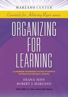 Organizing for Learning: Classroom Techniques to Help Students Interact Within Small Groups by Deana Senn
